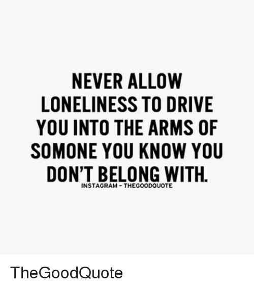 never-allow-loneliness-to-drive-you-into-the-arms-of-18549817
