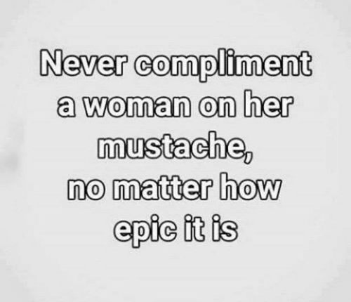 never-compliment-a-woman-on-her-mustache-no-matter-how-7008940